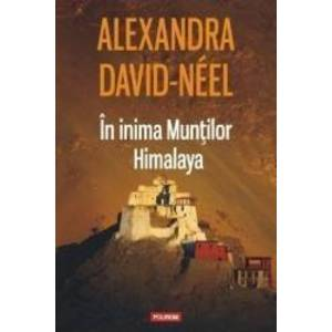 In inima Muntilor Himalaya - Alexandra David-Neel imagine