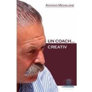 Un Coach... creativ - Antonio Michelone imagine