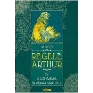 Regele Arthur 4 O lumanare in bataia vantului - T.H. White imagine