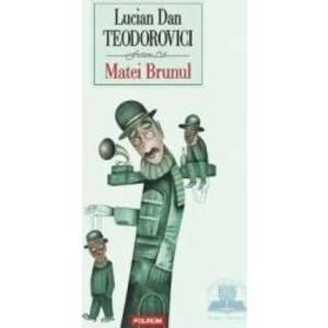 Matei Brunul - Lucian Dan Teodorovici imagine