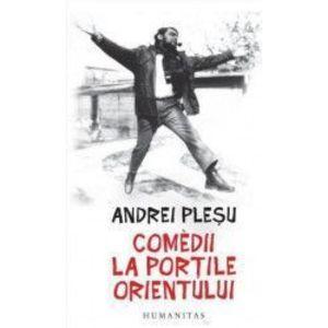 Comedii la portile Orientului - Andrei Plesu imagine