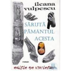 Saruta pamantul acesta - Ileana Vulpescu imagine