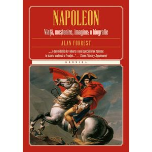 Napoleon. Viata, mostenire, imagine: o biografie imagine