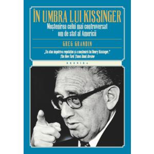În umbra lui Kissinger. Moştenirea celui mai controversat om de stat al Americii imagine
