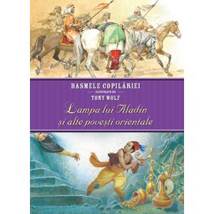 Basmele copilăriei ilustrate de Tony Wolf. Lampa lui Aladin și alte povești orientale imagine