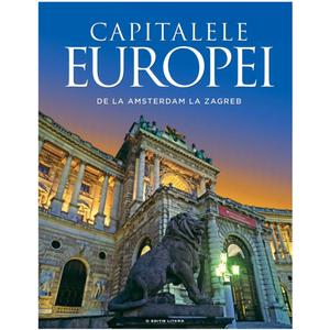 Capitalele Europei. De la Amsterdam la Zagreb imagine