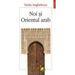 Noi si Orientul arab - Nadia Anghelescu imagine