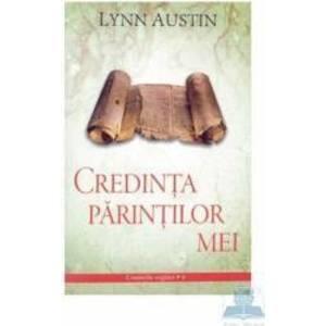 Credinta parintilor mei - Lynn Austin imagine