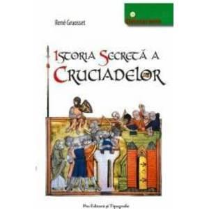 Istoria secreta a cruciadelor - Rene Gruosset imagine