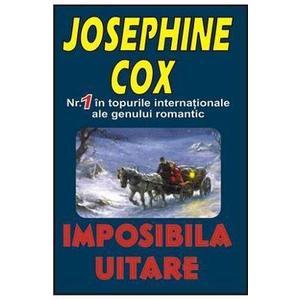 Imposibila uitare - Josephine Cox imagine