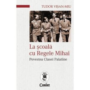 La scoala cu Regele Mihai - Tudor Visan-Miu imagine