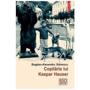 Copilaria lui Kaspar Hauser - Bogdan-Alexandru Stanescu imagine